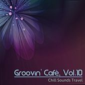 Groovin' Cafè, Vol. 10 (Chill Sounds Travel) by Various Artists