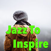 Jazz To Inspire by Various Artists