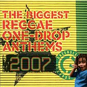 The Biggest Reggae One-Drop Anthems 2007 de Various Artists