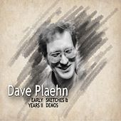 Early Years II: Sketches & Demos de Dave Plaehn