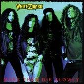 Make Them Die Slowly by White Zombie