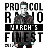 Protocol Radio - March's Finest 2016 by Various Artists