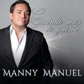 Cuando Más Te Quería de Manny Manuel