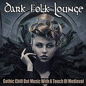 Dark Folk Lounge - Gothic Chill Out Music With A Touch Of Medieval by Various Artists