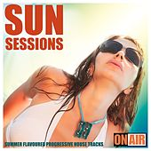 Sun Sessions (Summer Flavoured Progressive House Tracks) by Various Artists
