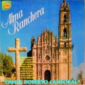 Alma Ranchera Canta Roberto Cantoral by Roberto Cantoral