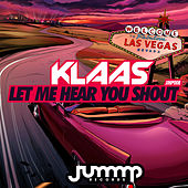 Let Me Hear You Shout by Klaas