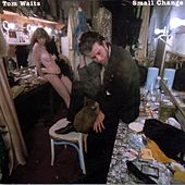 Small Change by Tom Waits