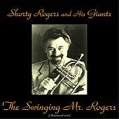 The Swinging Mr. Rogers (Remastered 2016) di Shorty Rogers