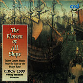The Flower of All Ships, Tudor Court Music from the Time of the Mary Rose von Circa 1500 directed by Nancy Hadden