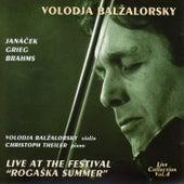 Volodja Balzalorsky Live in Concert Vol. 4: Famous Violin Sonatas by Janácek, Grieg & Brahms (Live from The Rogaska Festival) by Volodja Balzalorsky