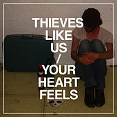 Your Heart Feels by Thieves Like Us