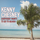 Everybody Wants To Go To Heaven by Kenny Chesney