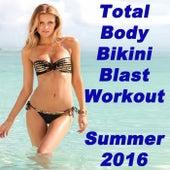 Total Body Bikini Blast Workout - Summer 2016 (134-155 Bpm) & DJ Mix by Various Artists