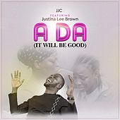 Ada (It Will Be Good) [feat. Justina Lee Brown] by JJC