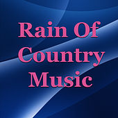 Rain Of Country Music by Various Artists