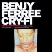 Cry-Fi by Benjy Ferree