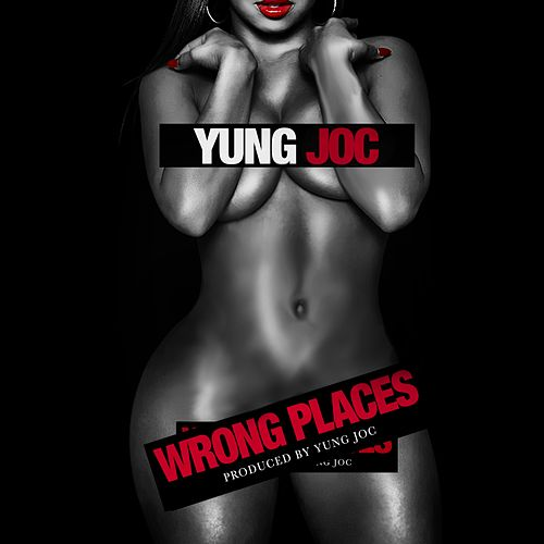 Wrong Places - Single by Yung Joc