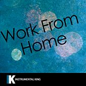 Work from Home (In the Style of Fifth Harmony feat. Ty Dolla $ign) [Karaoke Version] - Single by Instrumental King