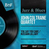 You Say You Care / Russian Lullaby (Mono Version) by John Coltrane