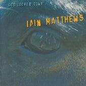 God Looked Down von Iain Matthews