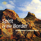 Spirit of the Border: Northumbrian Traditional Music by Various Artists