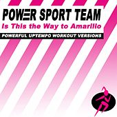 Is This the Way to Amarillo (Powerful Uptempo Cardio, Fitness, Crossfit & Aerobics Workout Versions) by Power Sport Team