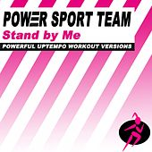 Stand by Me (Powerful Uptempo Cardio, Fitness, Crossfit & Aerobics Workout Versions) by Power Sport Team