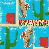 Stop the Cavalry by Marianne Dissard