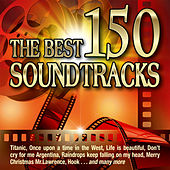 The Best 150 Soundtracks - Titanic - Once Upon a Time in the West - Life Is Beautiful - Don't Cry for Me Argentina - Raindrops Keep Falling on My Head, Merry Christmas Mr. Lawrence - Hook von Various Artists