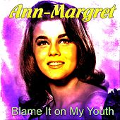 Blame It on My Youth by Ann-Margret