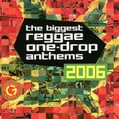 The Biggest Reggae One-Drop Anthems 2006 de Various Artists