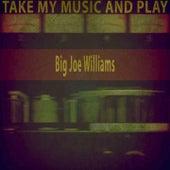 Take My Music and Play de Big Joe Williams
