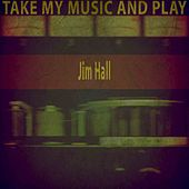Take My Music and Play by Jim Hall