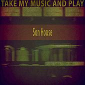 Take My Music and Play by Son House