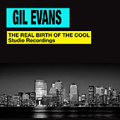 The Real Birth of the Cool. Studio Recordings (Bonus Track Version) de Gil Evans