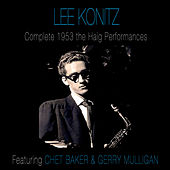Complete 1953 the Haig Performances (feat. Chet Baker & Gerry Mulligan) [Bonus Track Version] by Lee Konitz