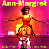 Baby Won't You Please Come Home by Ann-Margret