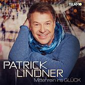 Mittenrein ins Glück von Patrick Lindner