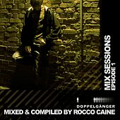 Mix Sessions: Epsiode 01 (By Rocco Caine) (compiled & mixed by Rocco Caine) by Various Artists