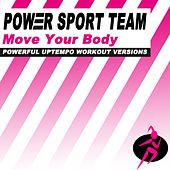 Move Your Body (Powerful Uptempo Cardio, Fitness, Crossfit & Aerobics Workout Versions) by Power Sport Team
