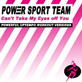 Can't Take My Eyes off You (Powerful Uptempo Cardio, Fitness, Crossfit & Aerobics Workout Versions) by Power Sport Team