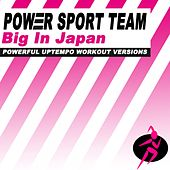 Big in Japan (Powerful Uptempo Cardio, Fitness, Crossfit & Aerobics Workout Versions) by Power Sport Team