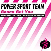 Gonna Get You (Powerful Uptempo Cardio, Fitness, Crossfit & Aerobics Workout Versions) by Power Sport Team