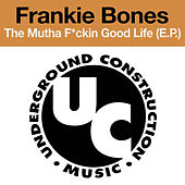 The Mutha F*ckin Good Life (EP) de Frankie Bones