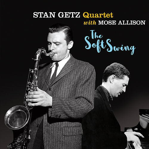 The Soft Swing (feat. Mose Allison) [Bonus Track Version] by Stan Getz