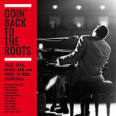 Goin' Back to the Roots: Jazz, Soul, Blues, R&B and Rock 'N' Roll Essentials de Various Artists