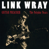 Guitar Preacher - The Polydor Years by Link Wray