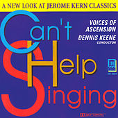 KERN, J.: Songs (Can't Help Singing - A New Look at Jerome Kern Classics) (Voices of Ascension Chorus, Keene) de Dennis Keene