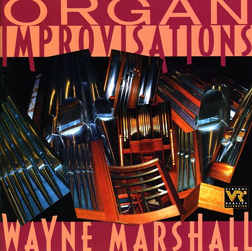 MARSHALL, Wayne: Organ Improvisations by Wayne Marshall